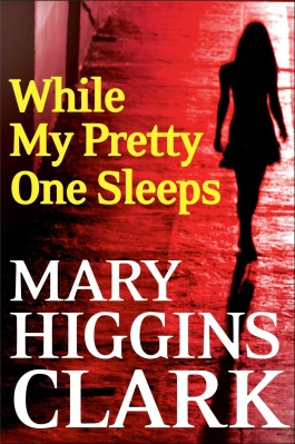 Mary Higgins Clark While My Pretty One Sleeps